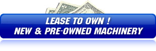 Lease To Own New and Pre - Owned Machinery
